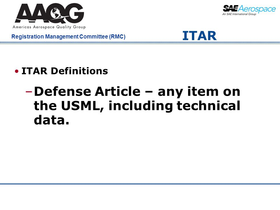 Company Confidential Registration Management Committee (RMC) ITAR ITAR Definitions –Defense Article – any item on the USML, including technical data.