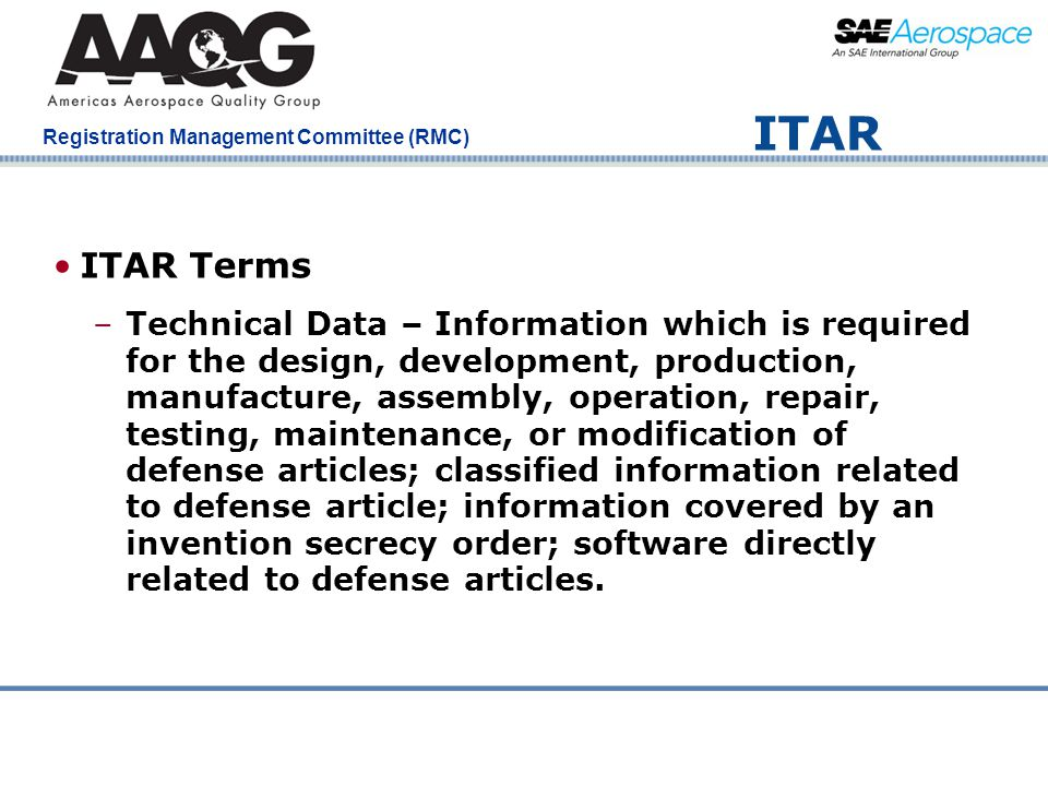 Company Confidential Registration Management Committee (RMC) ITAR ITAR Terms –Technical Data – Information which is required for the design, developme