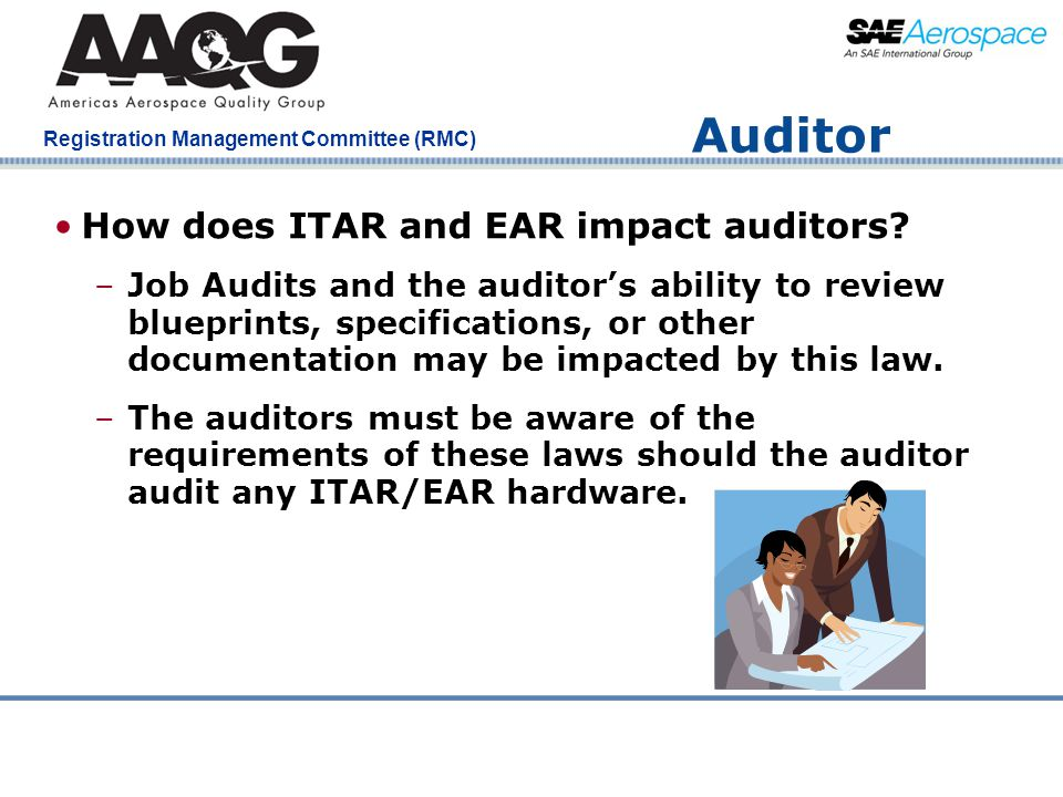 Company Confidential Registration Management Committee (RMC) Auditor How does ITAR and EAR impact auditors? –Job Audits and the auditor's ability to r
