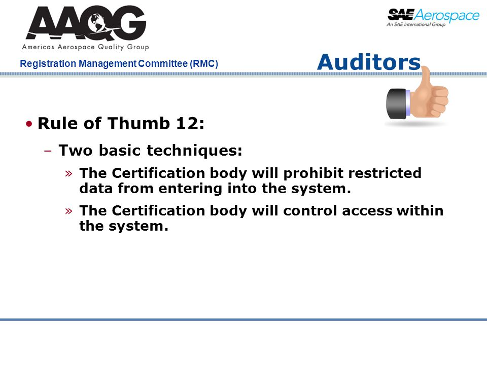 Company Confidential Registration Management Committee (RMC) Auditors Rule of Thumb 12: –Two basic techniques: »The Certification body will prohibit r
