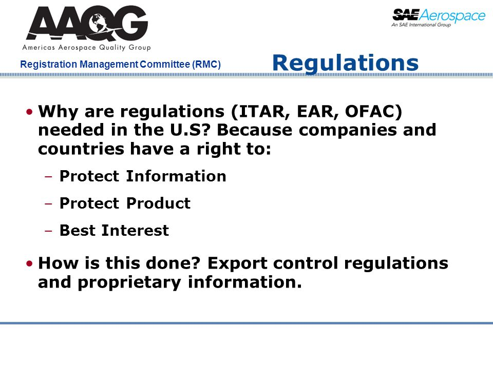Company Confidential Registration Management Committee (RMC) Regulations Why are regulations (ITAR, EAR, OFAC) needed in the U.S? Because companies an