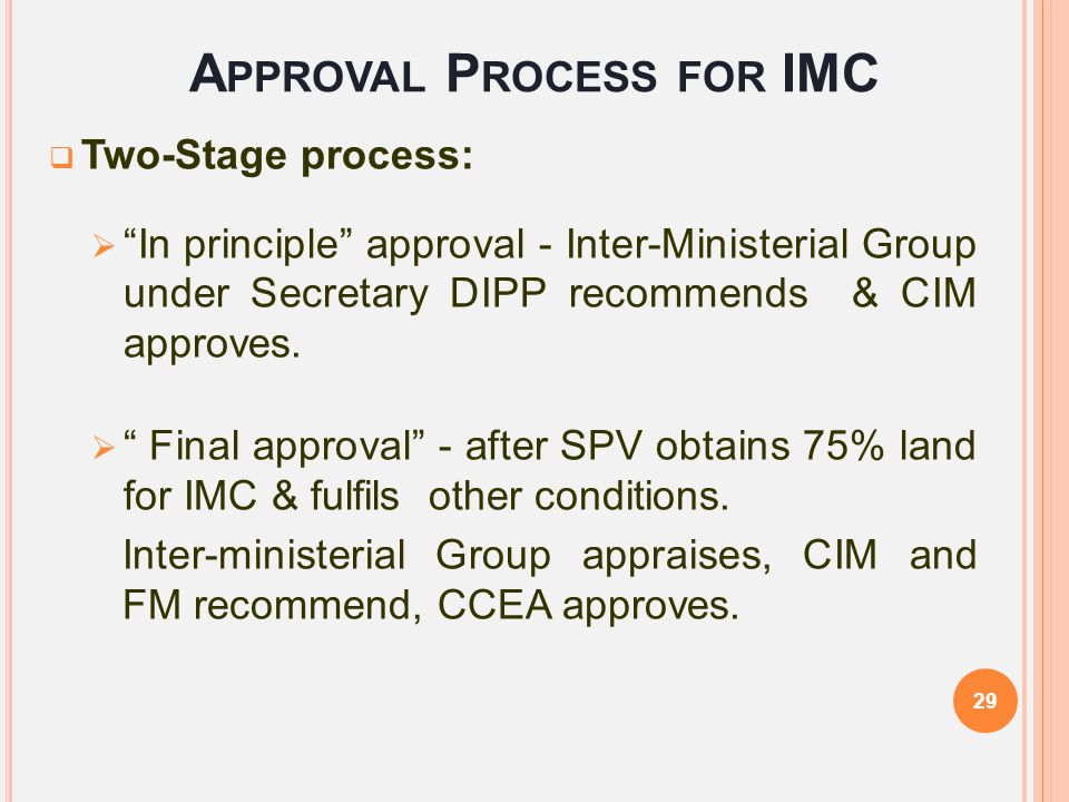 """A PPROVAL P ROCESS FOR IMC  Two-Stage process:  """"In principle"""" approval - Inter-Ministerial Group under Secretary DIPP recommends & CIM approves. """