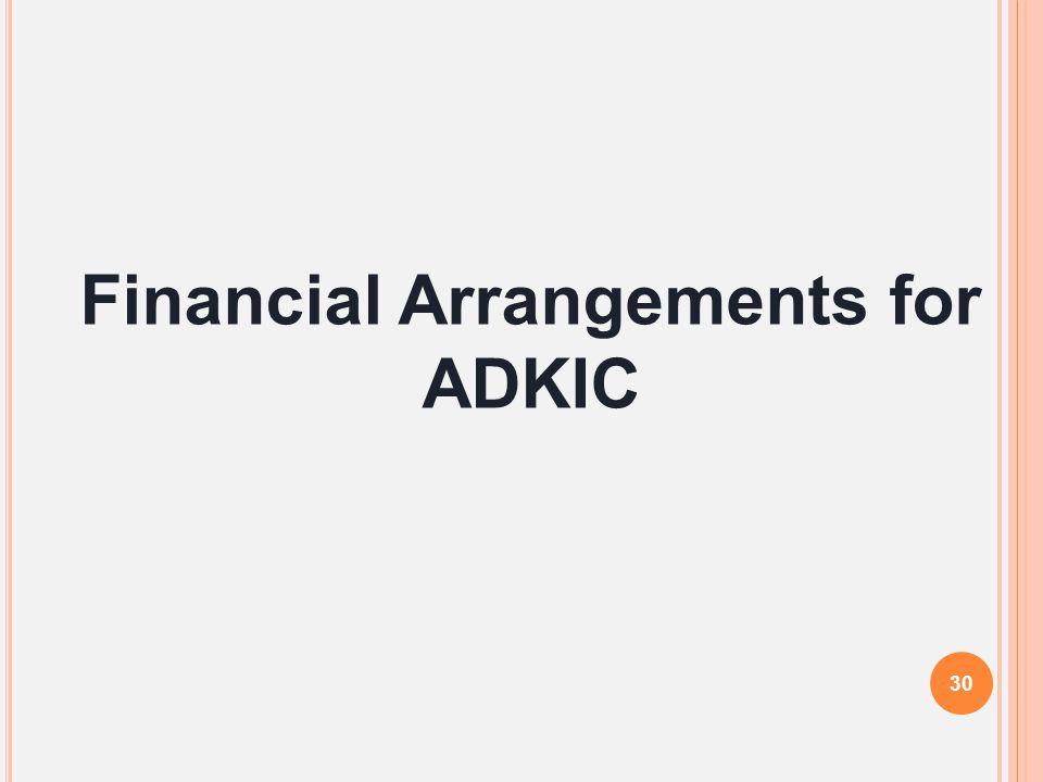 Financial Arrangements for ADKIC 30