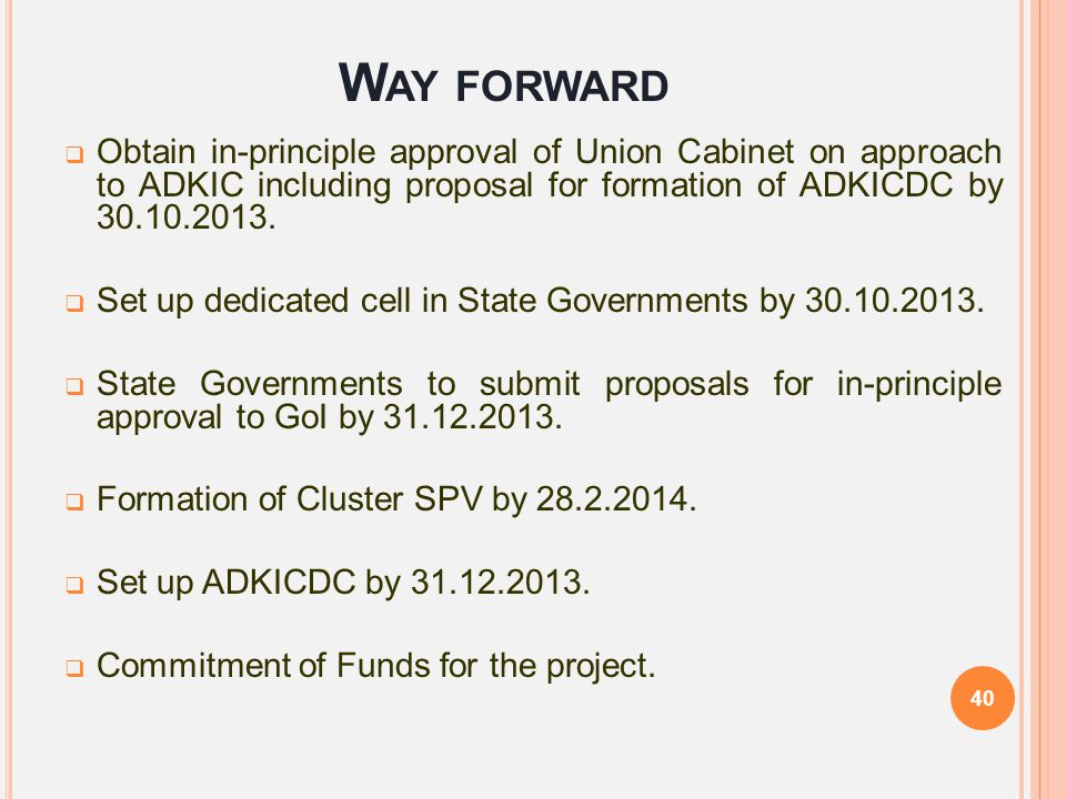 W AY FORWARD  Obtain in-principle approval of Union Cabinet on approach to ADKIC including proposal for formation of ADKICDC by 30.10.2013.  Set up