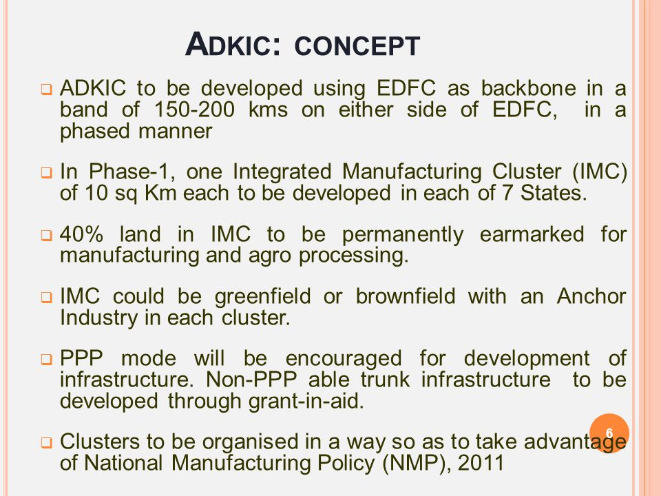 A DKIC : CONCEPT  ADKIC to be developed using EDFC as backbone in a band of 150-200 kms on either side of EDFC, in a phased manner  In Phase-1, one