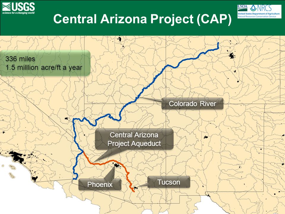 Central Arizona Project (CAP) Phoenix Tucson Colorado River Central Arizona Project Aqueduct 336 miles 1.5 milllion acre/ft a year 336 miles 1.5 milllion acre/ft a year