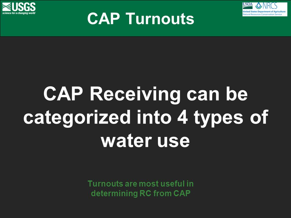 CAP Receiving can be categorized into 4 types of water use CAP Turnouts Turnouts are most useful in determining RC from CAP