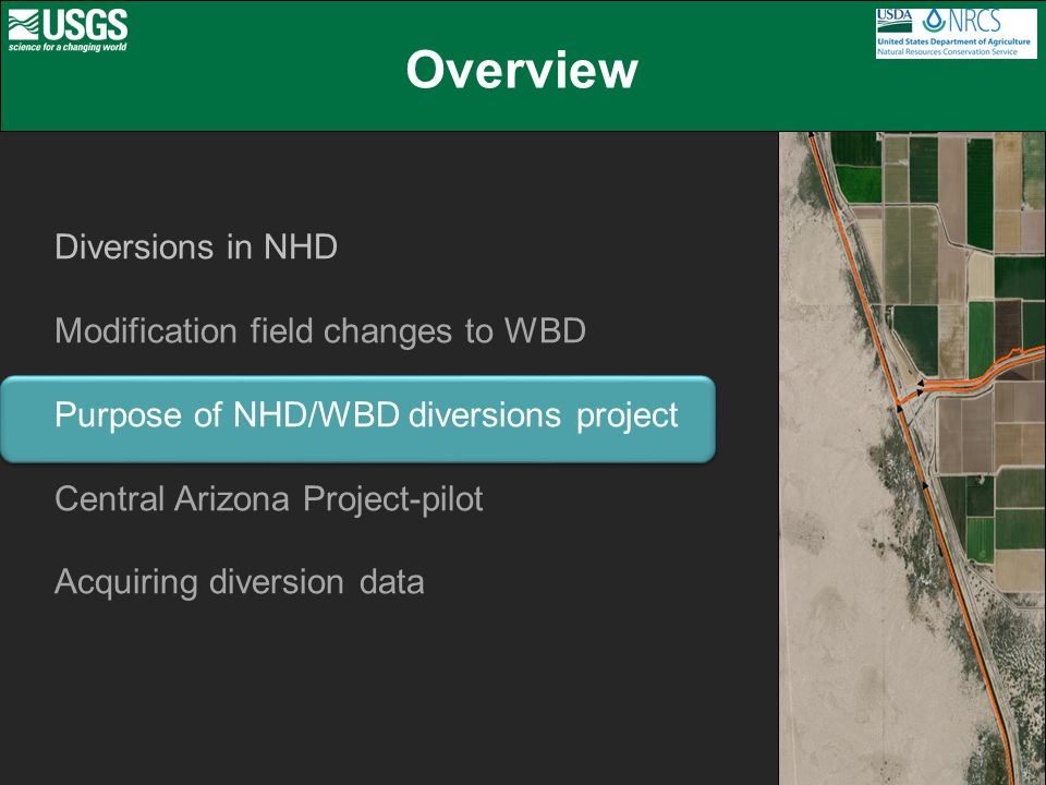 Overview Diversions in NHD Modification field changes to WBD Purpose of NHD/WBD diversions project Central Arizona Project-pilot Acquiring diversion data