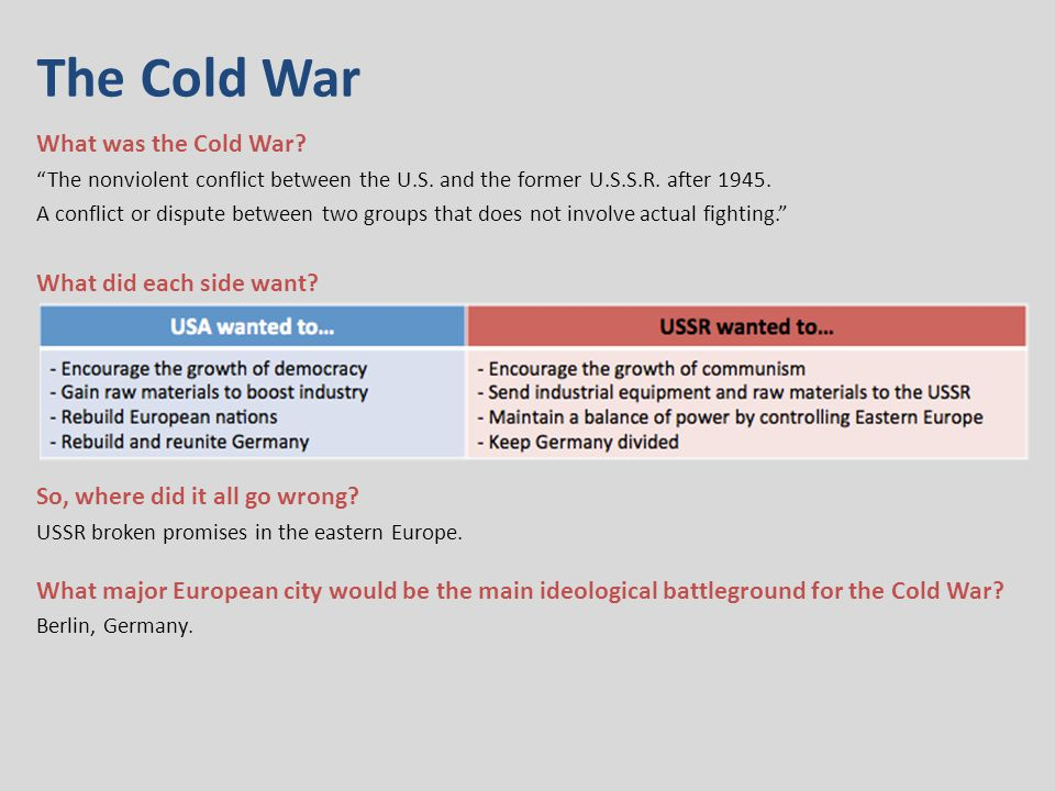 The Cold War What was the Cold War. The nonviolent conflict between the U.S.