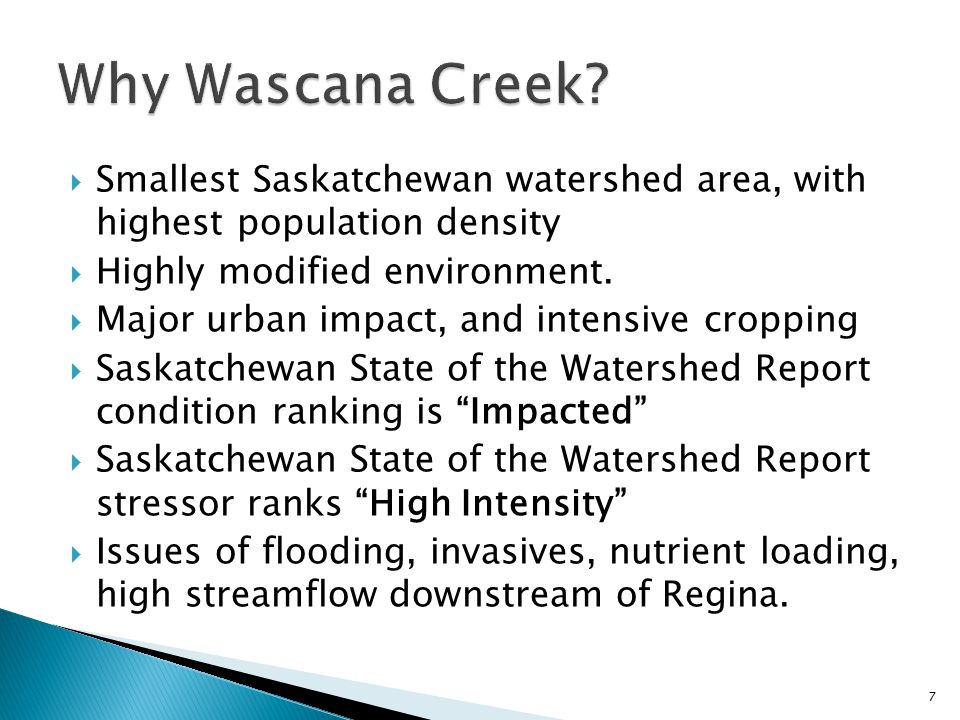  Smallest Saskatchewan watershed area, with highest population density  Highly modified environment.