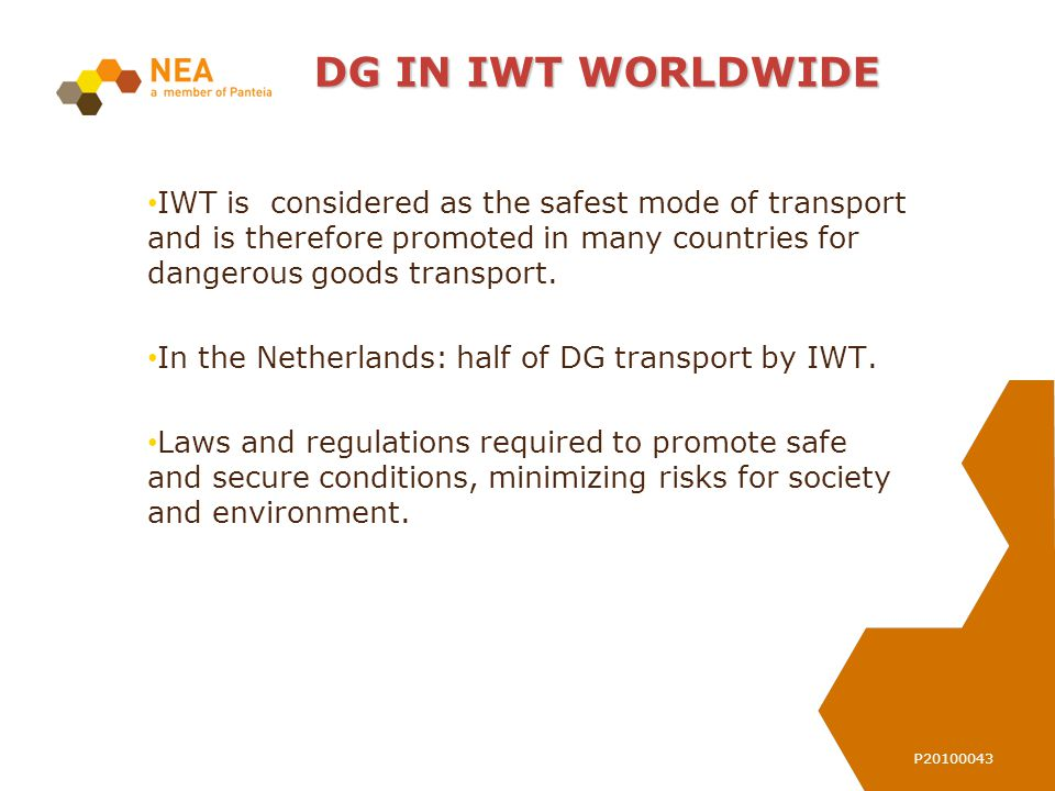 P20100043 DG IN IWT WORLDWIDE IWT is considered as the safest mode of transport and is therefore promoted in many countries for dangerous goods transport.