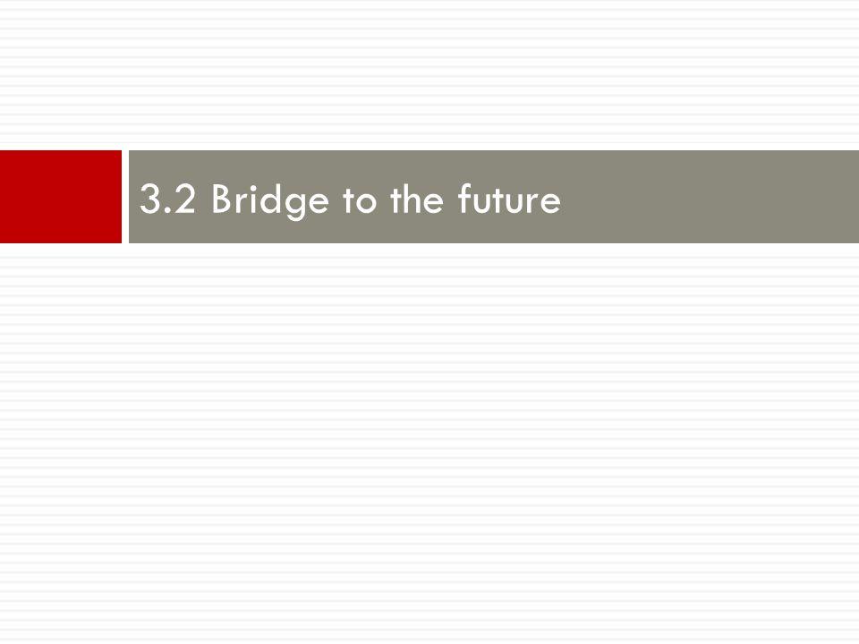 3.2 Bridge to the future