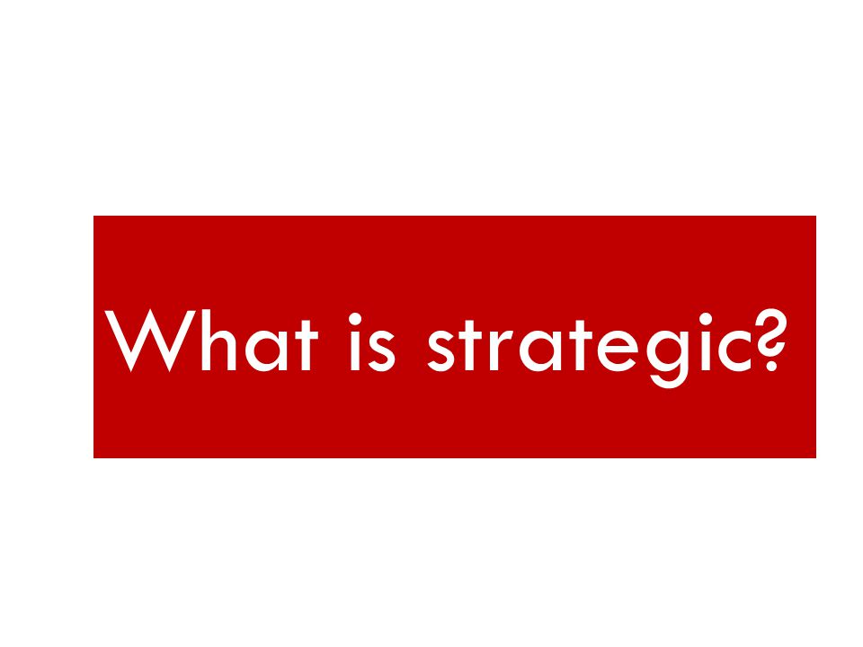 What is strategic