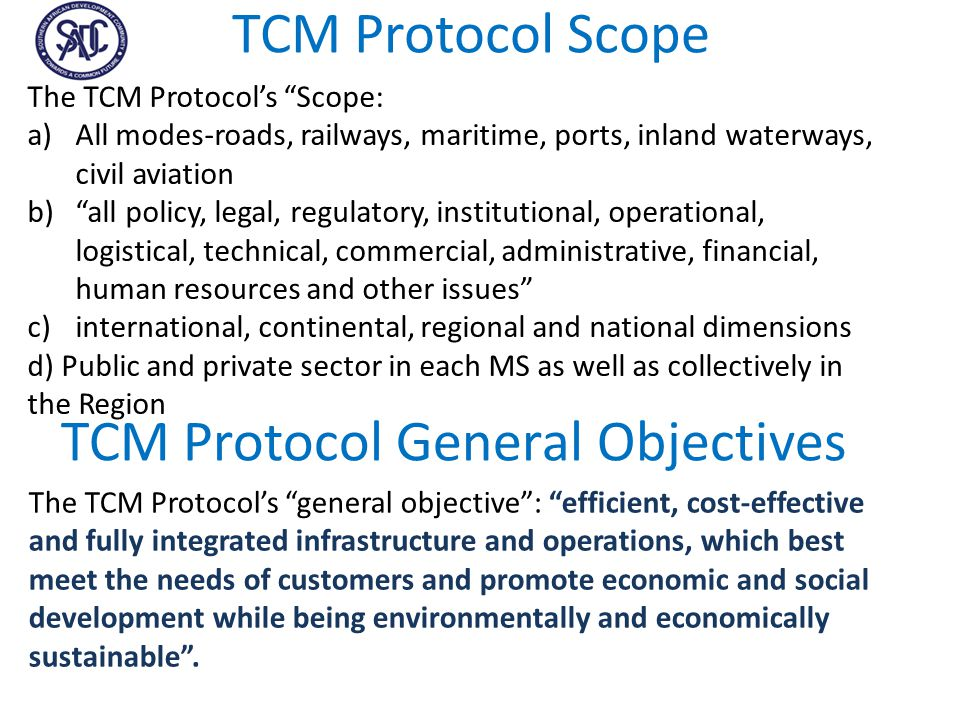 TCM Protocol General Objectives The TCM Protocol's general objective : efficient, cost-effective and fully integrated infrastructure and operations, which best meet the needs of customers and promote economic and social development while being environmentally and economically sustainable .