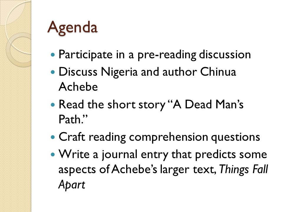 """Agenda Participate in a pre-reading discussion Discuss Nigeria and author Chinua Achebe Read the short story """"A Dead Man's Path."""" Craft reading compre"""