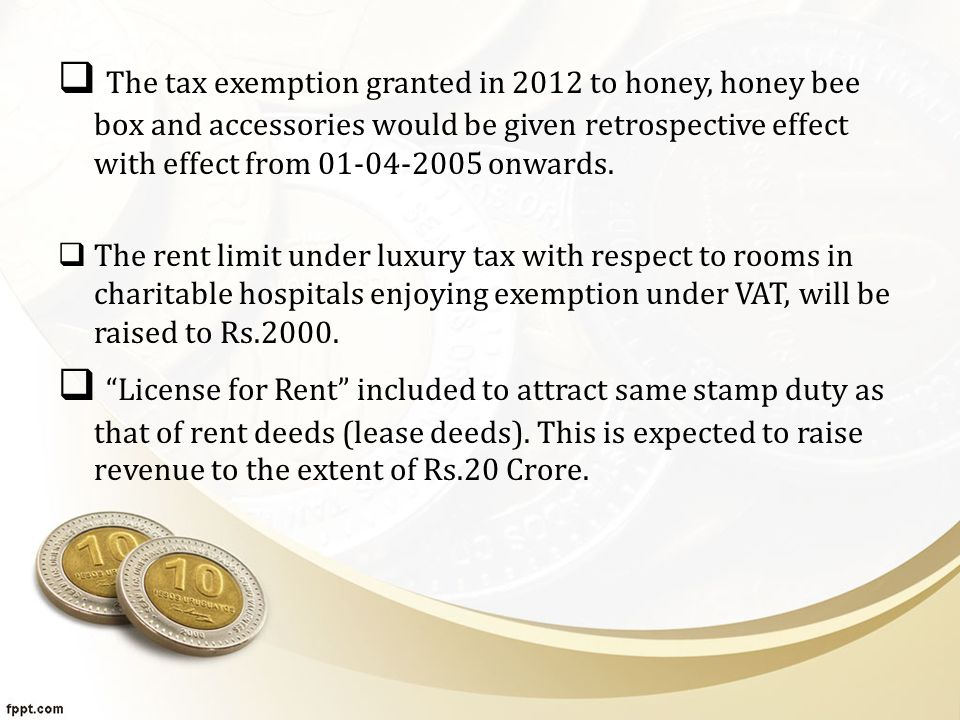  The tax exemption granted in 2012 to honey, honey bee box and accessories would be given retrospective effect with effect from 01-04-2005 onwards.