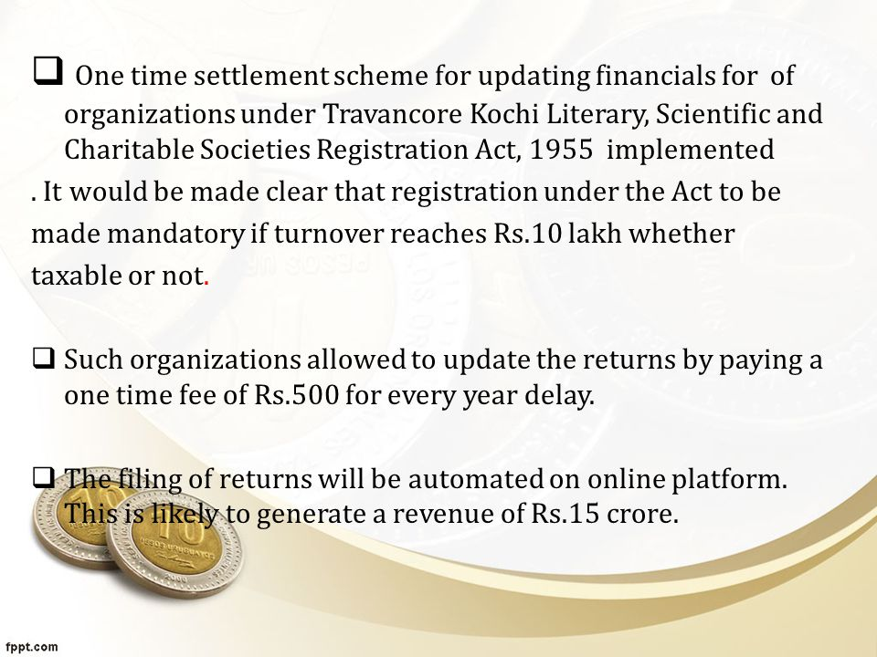  One time settlement scheme for updating financials for of organizations under Travancore Kochi Literary, Scientific and Charitable Societies Registration Act, 1955 implemented.