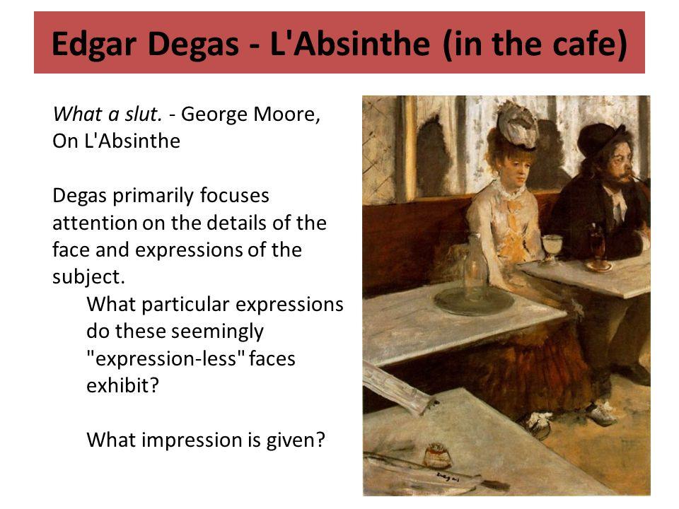 Edgar Degas - L Absinthe (in the cafe) What a slut.