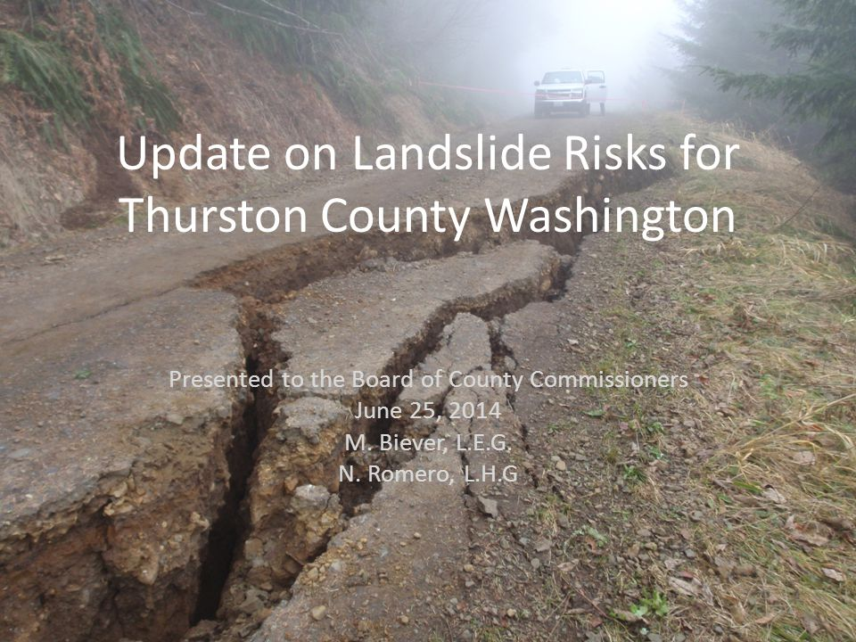 Update on Landslide Risks for Thurston County Washington Presented to the Board of County Commissioners June 25, 2014 M.