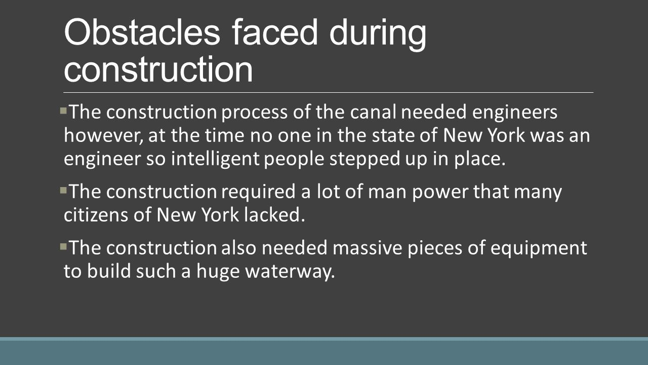Obstacles faced during construction  The construction process of the canal needed engineers however, at the time no one in the state of New York was