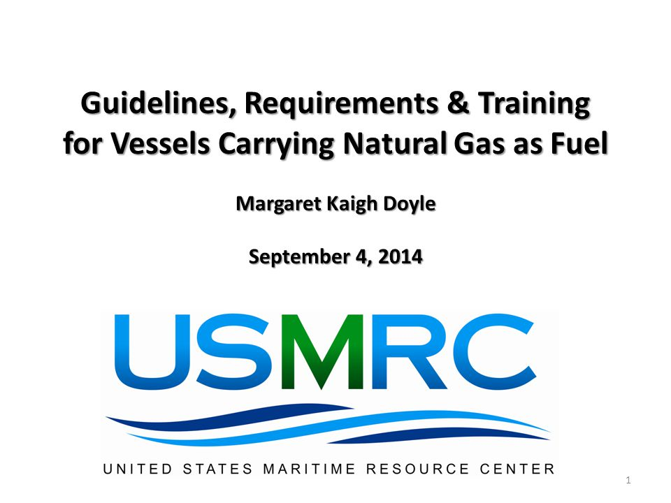 Carriage of LNG (and CNG) as a marine fuel Design requirements for barges not subject to the current regulations Procedures for fuel transfer operations on gas fueled vessels Copyright © 2014United States Maritime Resource Center, Inc.