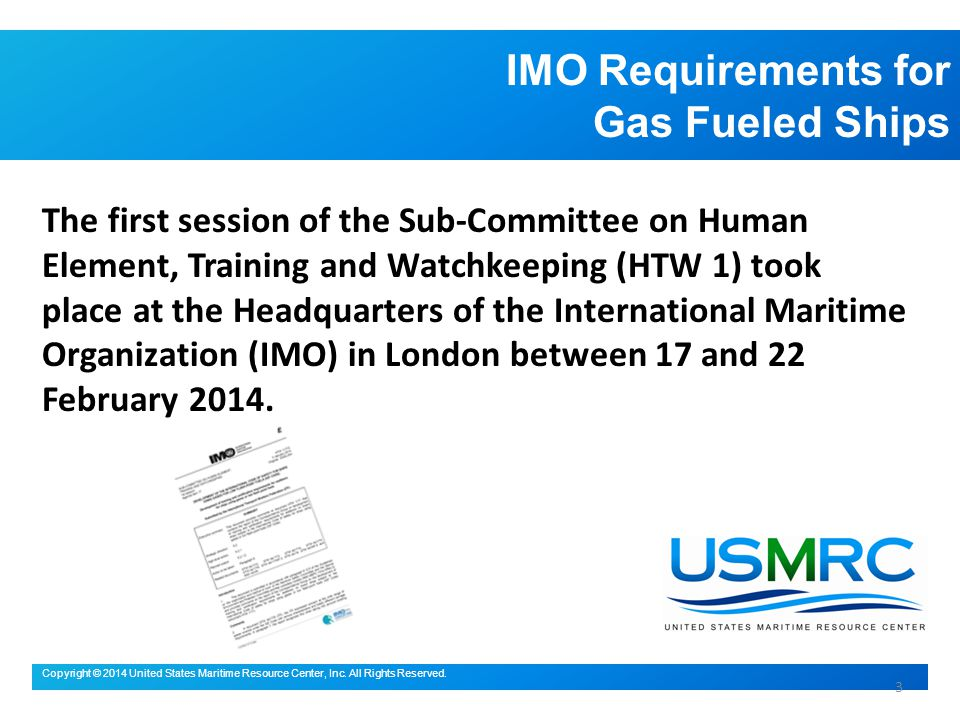IMO Requirements for Gas Fueled Ships Copyright © 2014 United States Maritime Resource Center, Inc.