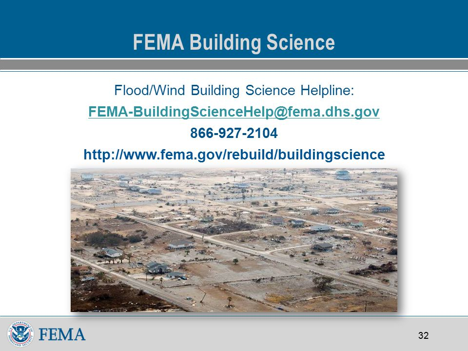 32 FEMA Building Science Flood/Wind Building Science Helpline: FEMA-BuildingScienceHelp@fema.dhs.gov 866-927-2104 http://www.fema.gov/rebuild/buildingscience