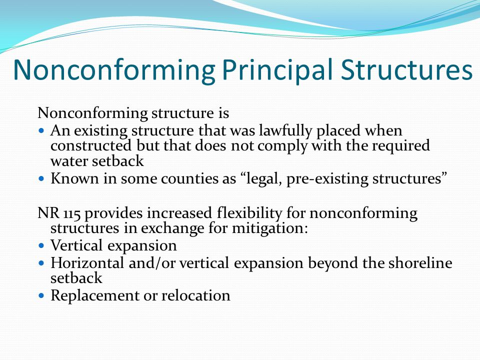 Nonconforming Principal Structures Nonconforming structure is An existing structure that was lawfully placed when constructed but that does not comply