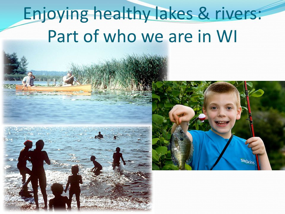 Enjoying healthy lakes & rivers: Part of who we are in WI