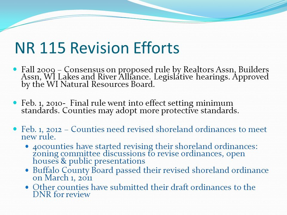 NR 115 Revision Efforts Fall 2009 – Consensus on proposed rule by Realtors Assn, Builders Assn, WI Lakes and River Alliance. Legislative hearings. App