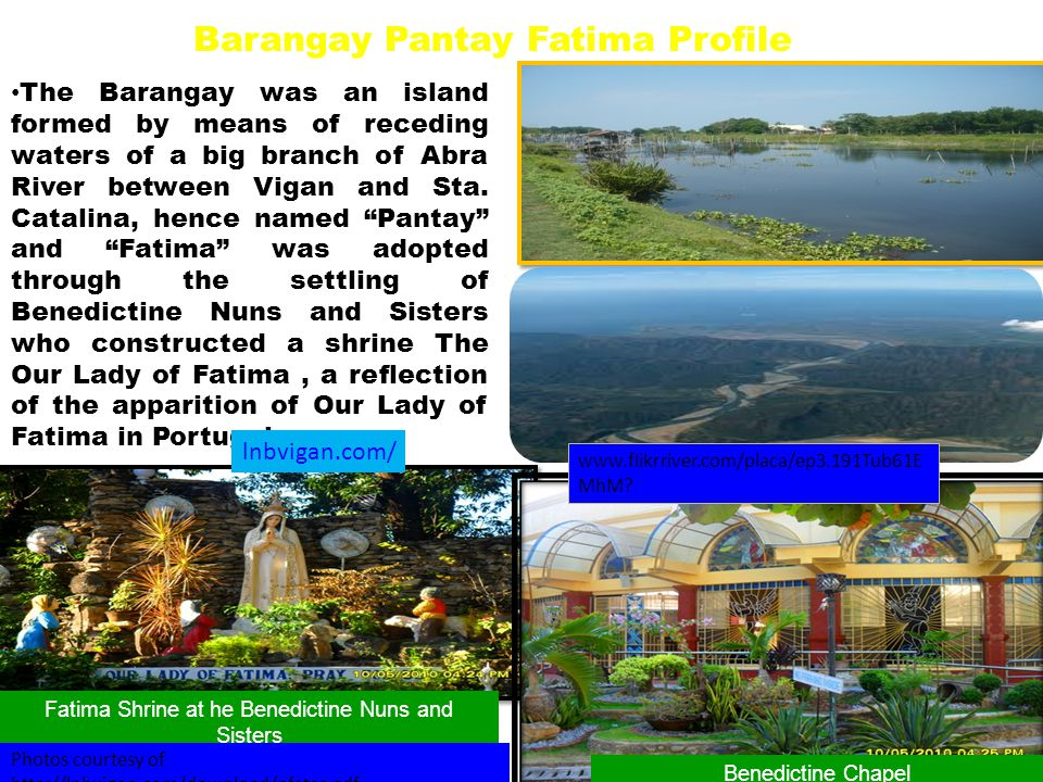 Barangay Pantay Fatima Profile The Barangay was an island formed by means of receding waters of a big branch of Abra River between Vigan and Sta. Cata