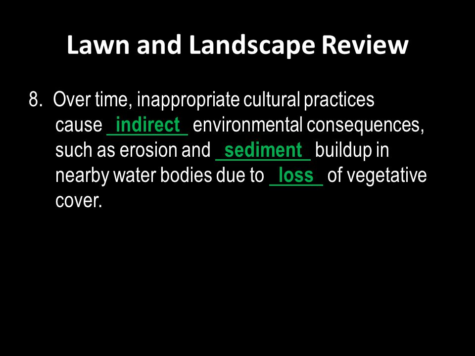 Lawn and Landscape Review 8. Over time, inappropriate cultural practices cause indirect environmental consequences, such as erosion and sediment build