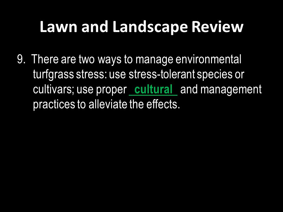 Lawn and Landscape Review 9. There are two ways to manage environmental turfgrass stress: use stress-tolerant species or cultivars; use proper cultura