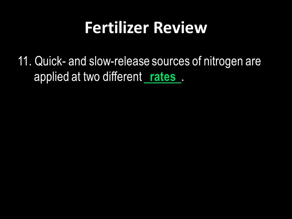 Fertilizer Review 11. Quick- and slow-release sources of nitrogen are applied at two different rates.