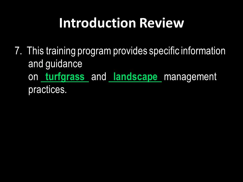 Introduction Review 7. This training program provides specific information and guidance on turfgrass and landscape management practices.
