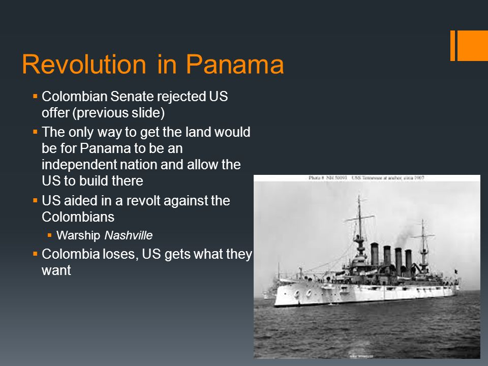 Revolution in Panama  Colombian Senate rejected US offer (previous slide)  The only way to get the land would be for Panama to be an independent nat
