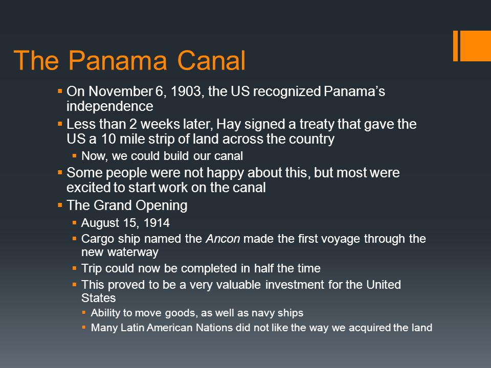 The Panama Canal  On November 6, 1903, the US recognized Panama's independence  Less than 2 weeks later, Hay signed a treaty that gave the US a 10 m
