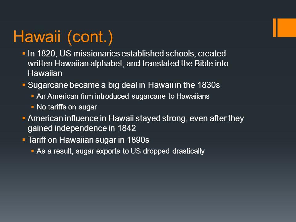 Hawaii (cont.)  In 1820, US missionaries established schools, created written Hawaiian alphabet, and translated the Bible into Hawaiian  Sugarcane b