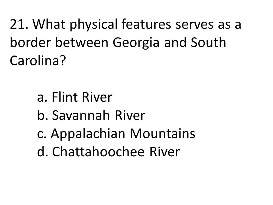 21. What physical features serves as a border between Georgia and South Carolina.