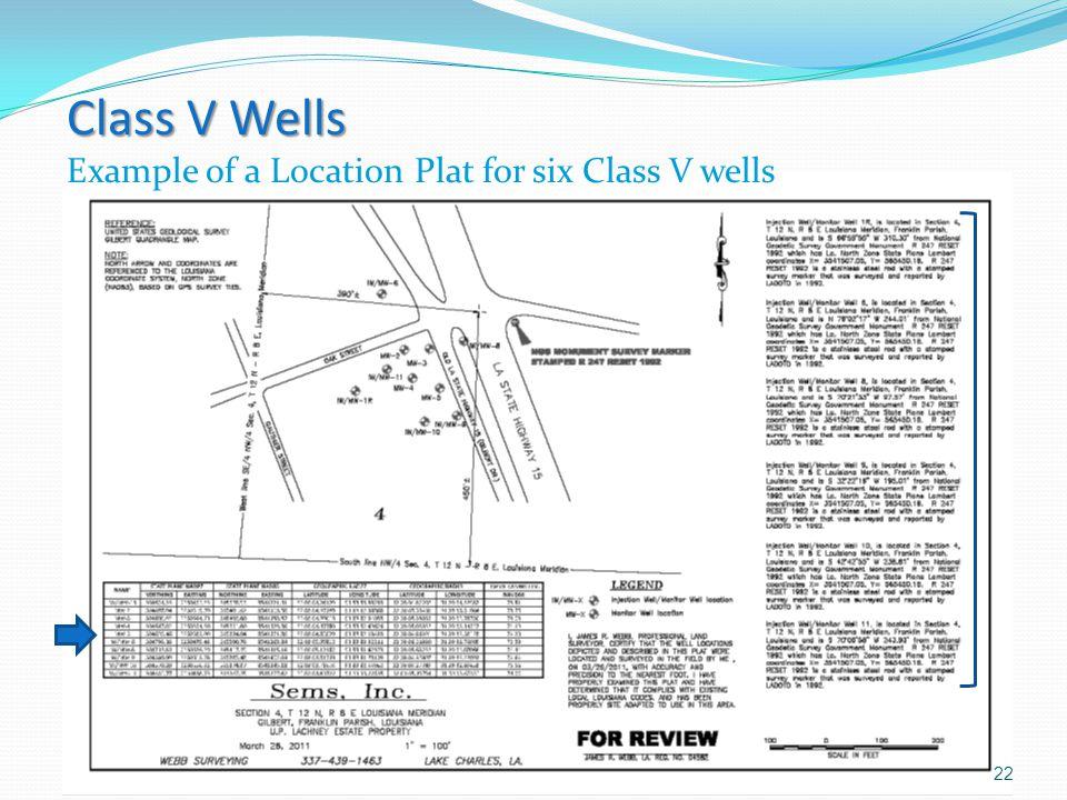 Class V Wells Class V Wells Example of a Location Plat for six Class V wells 22