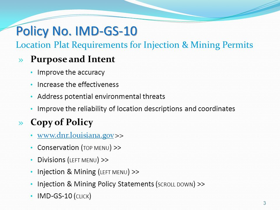Policy No. IMD-GS-10 Policy No. IMD-GS-10 Location Plat Requirements for Injection & Mining Permits » Purpose and Intent Improve the accuracy Increase