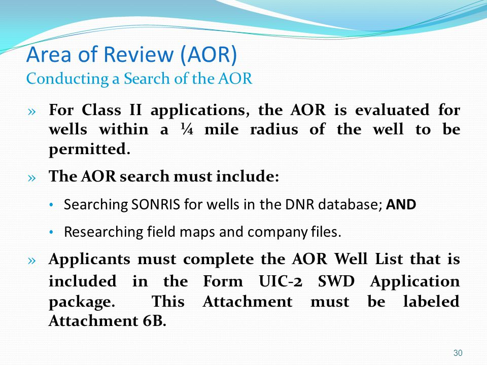 Area of Review (AOR) Conducting a Search of the AOR » For Class II applications, the AOR is evaluated for wells within a ¼ mile radius of the well to