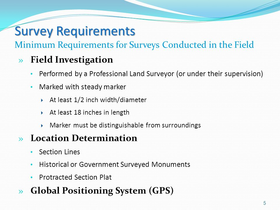 Survey Requirements Survey Requirements Minimum Requirements for Surveys Conducted in the Field » Field Investigation Performed by a Professional Land