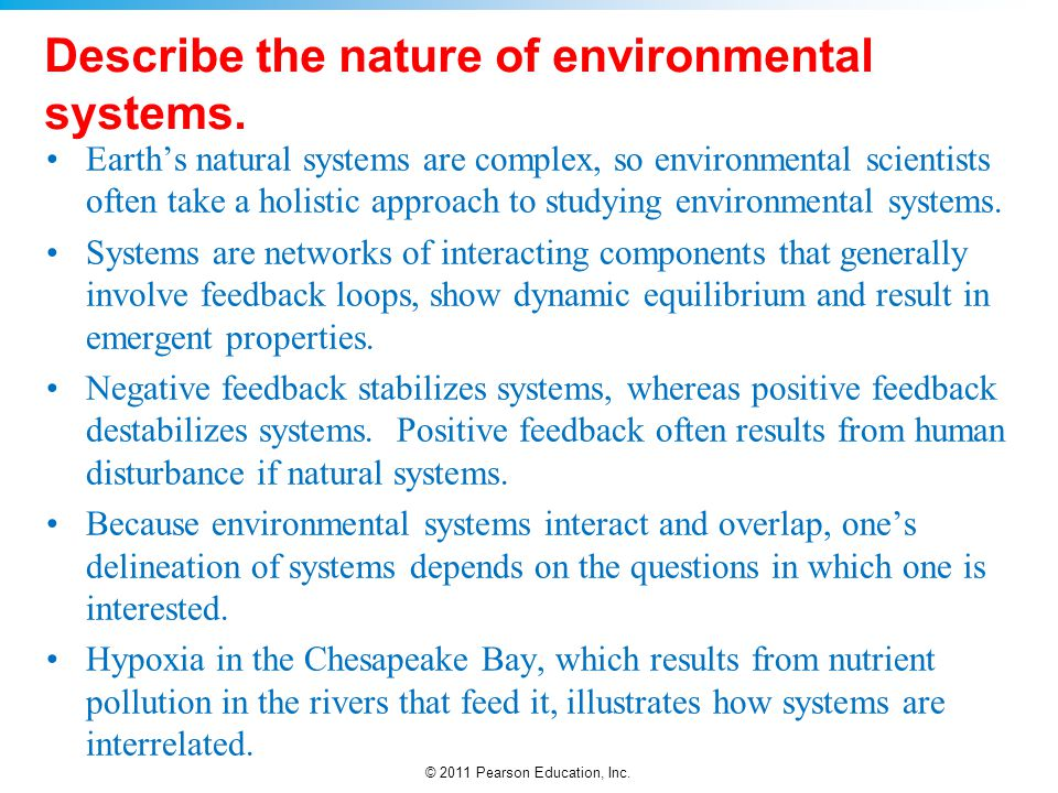 © 2011 Pearson Education, Inc. Describe the nature of environmental systems. Earth's natural systems are complex, so environmental scientists often ta