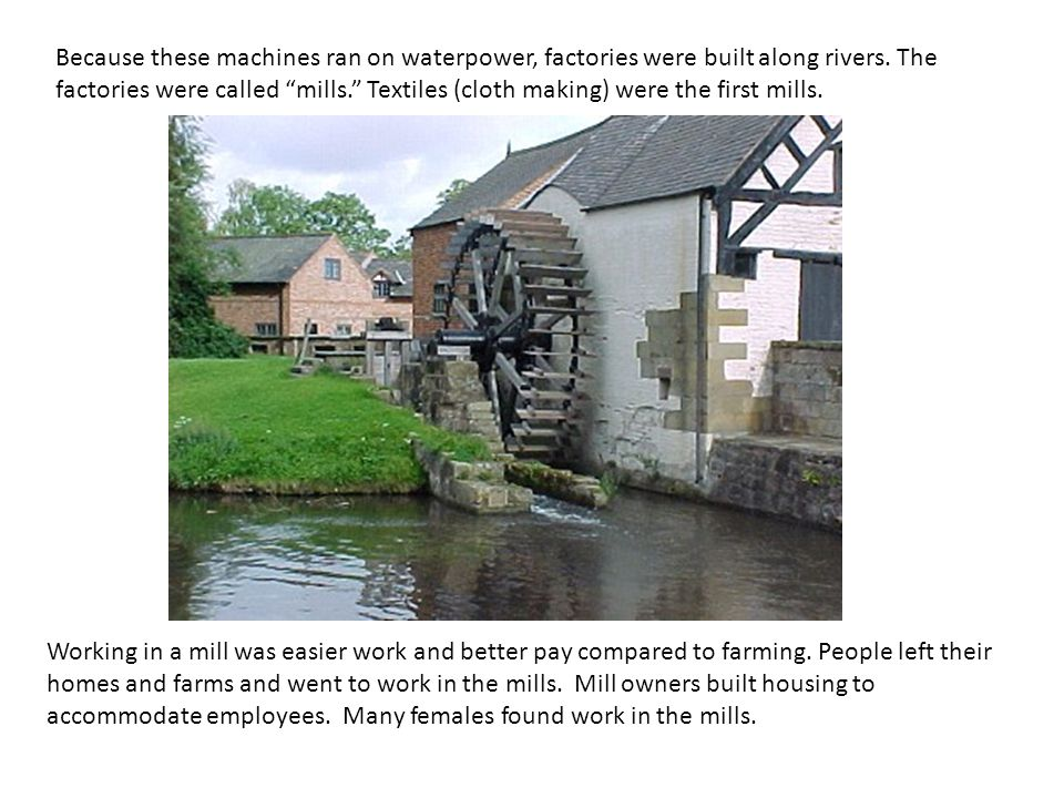 As more and more people left farms and moved to the mills for work, this naturally gave rise to cities.