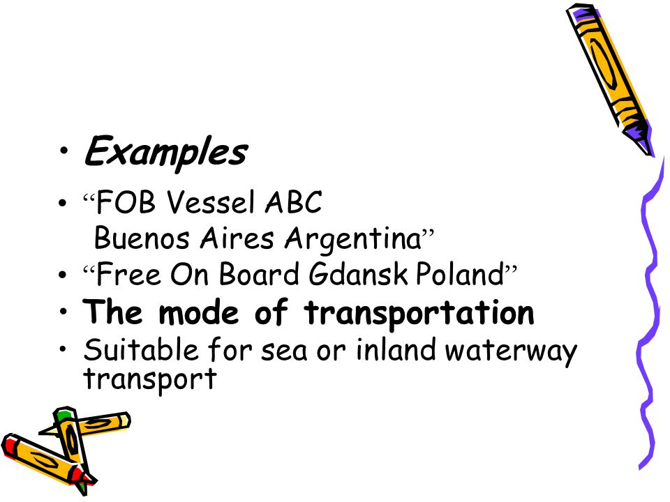 """Examples """" FOB Vessel ABC Buenos Aires Argentina """" """" Free On Board Gdansk Poland """" The mode of transportation Suitable for sea or inland waterway tran"""