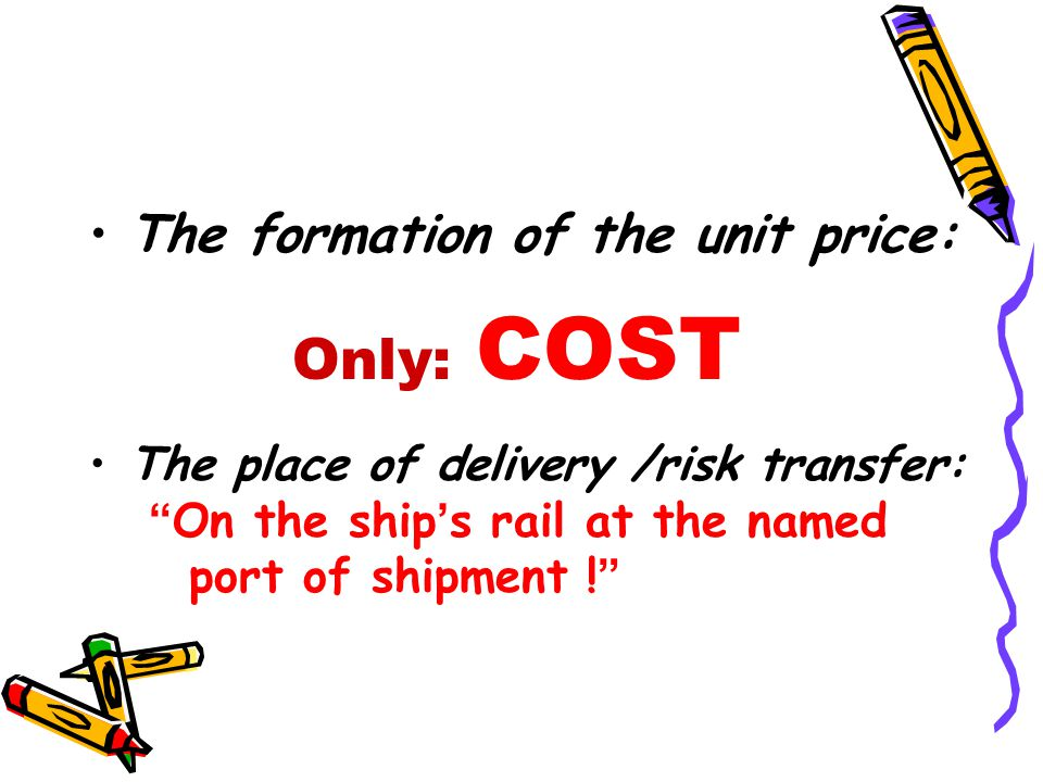 """The formation of the unit price: Only: COST The place of delivery /risk transfer: """" On the ship ' s rail at the named port of shipment ! """""""
