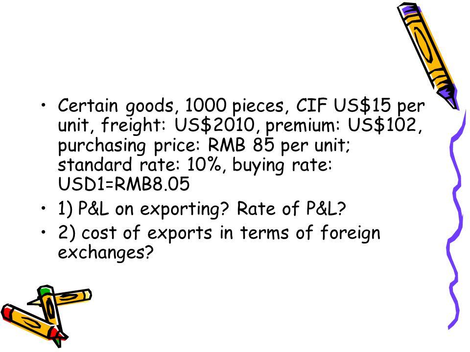 Certain goods, 1000 pieces, CIF US$15 per unit, freight: US$2010, premium: US$102, purchasing price: RMB 85 per unit; standard rate: 10%, buying rate: