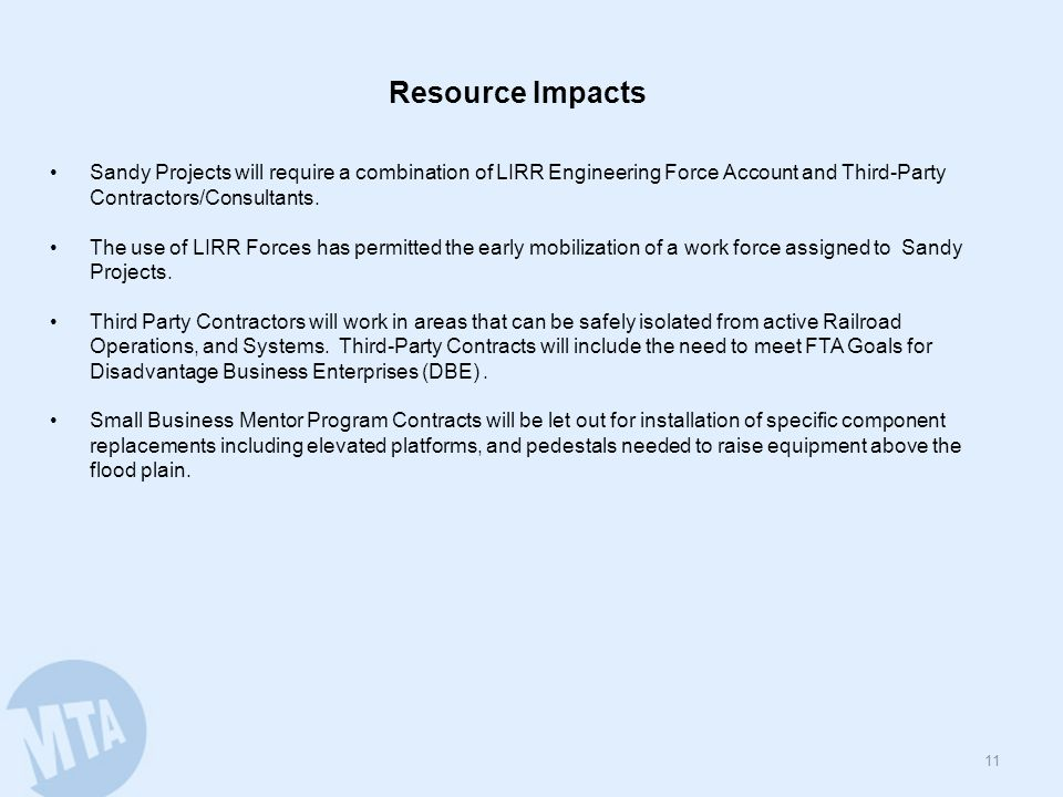 11 Resource Impacts Sandy Projects will require a combination of LIRR Engineering Force Account and Third-Party Contractors/Consultants.