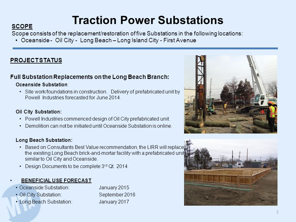 Traction Power Substations 3 PROJECT STATUS Full Substation Replacements on the Long Beach Branch: Oceanside Substation: Site work/foundations in construction.